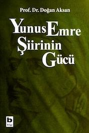 2006 DENEME-İNCELEME-ARAŞTIRMA Yunus Emre Şiirinin Gücü, Prof.Dr. Doğan Aksan, Bilgi Yayınevi
